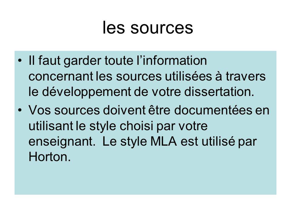 les sources Il faut garder toute linformation concernant les sources utilisées à travers le développement de votre dissertation. Vos sources doivent ê