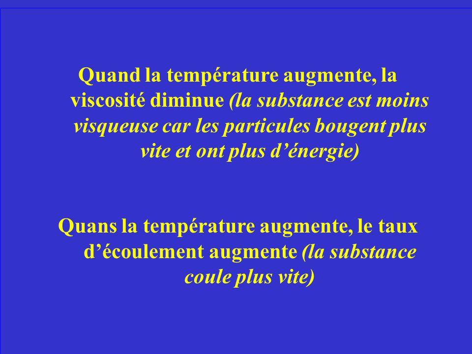 Quest-ce qui arrive à la viscosité dune substance quand la température augmente? Quest-ce qui arrive à son taux découlement?