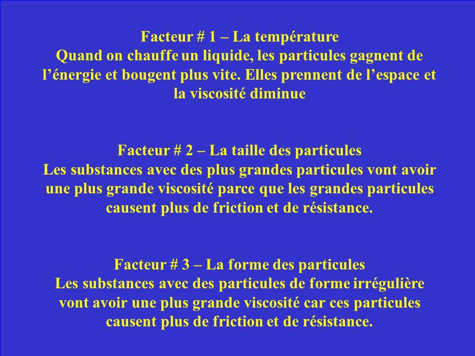 Quels sont les trois facteurs qui affectent la viscosité dun liquide? Explique leffet de UN de ces facteurs