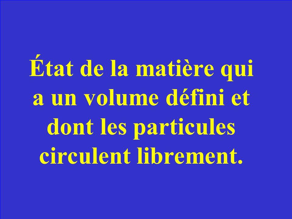 État de la matière qui a un volume défini et dont les particules circulent librement.