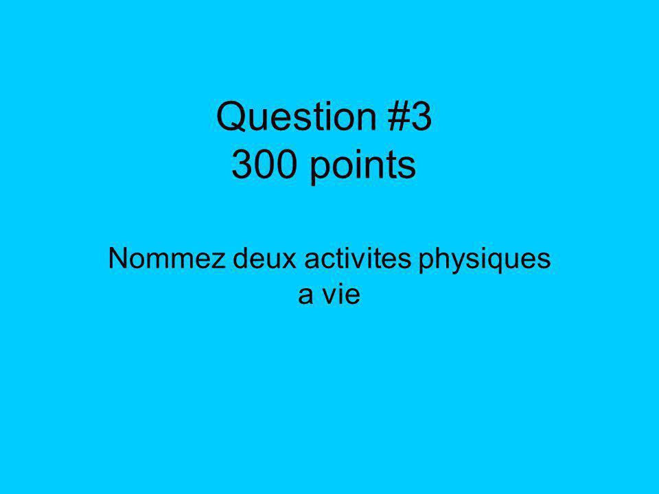Question #3 300 points Nommez deux activites physiques a vie
