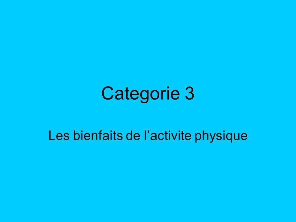 Categorie 3 Les bienfaits de lactivite physique