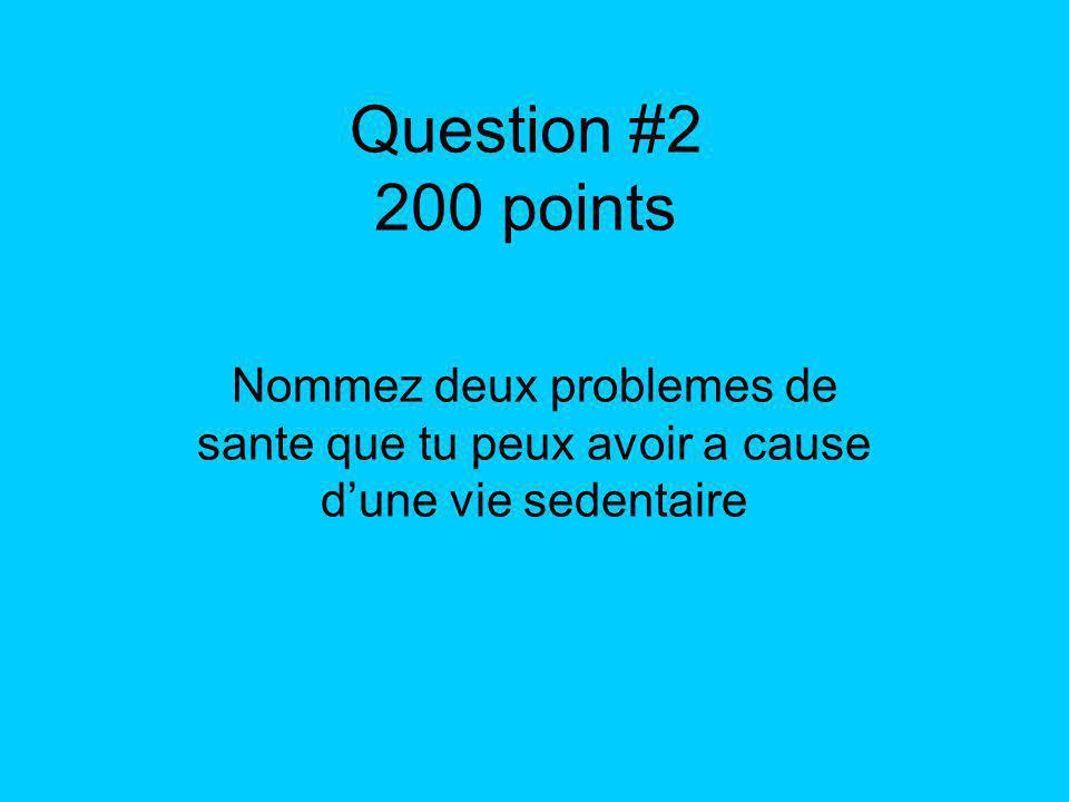 Question #2 200 points Nommez deux problemes de sante que tu peux avoir a cause dune vie sedentaire