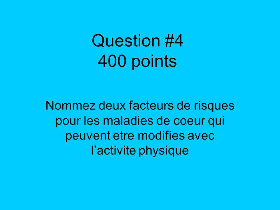 Question #4 400 points Nommez deux facteurs de risques pour les maladies de coeur qui peuvent etre modifies avec lactivite physique