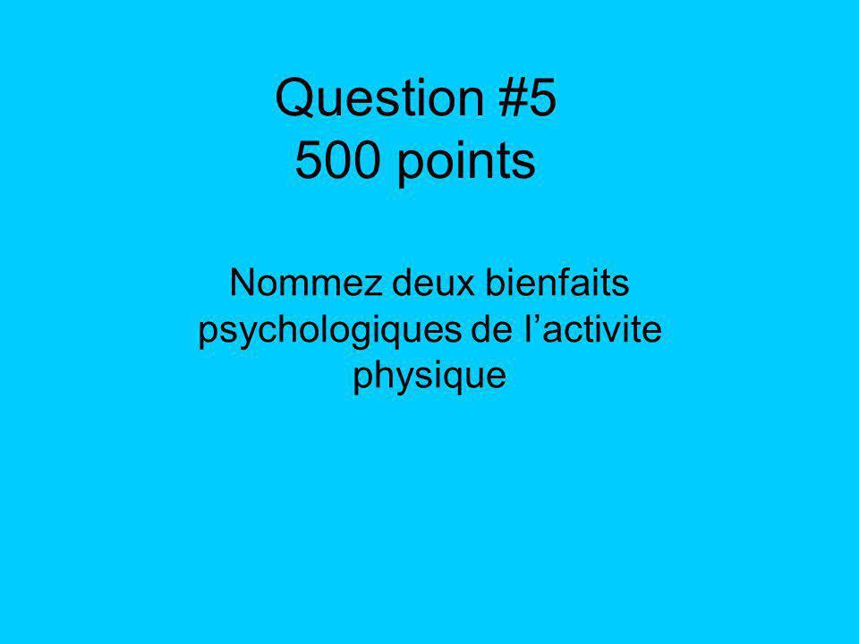 Question #5 500 points Nommez deux bienfaits psychologiques de lactivite physique