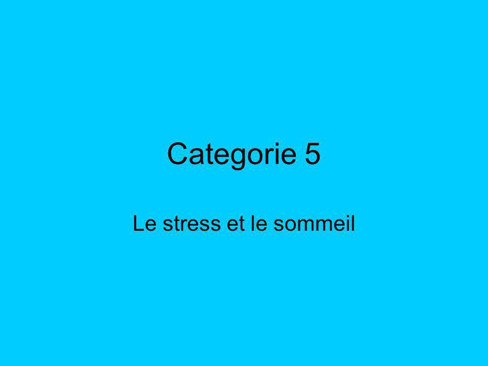 Categorie 5 Le stress et le sommeil