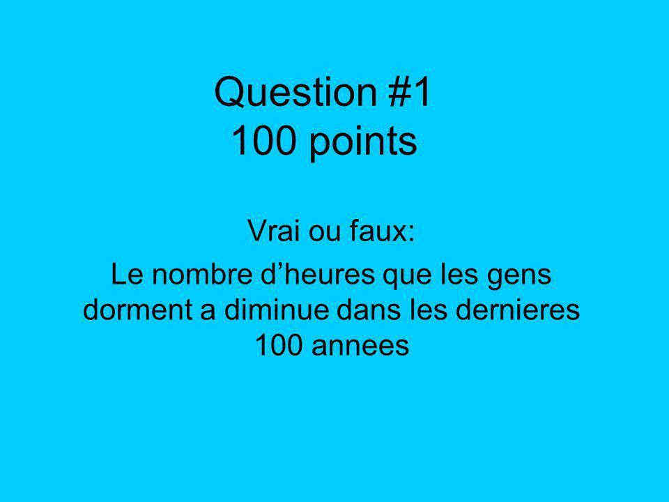 Question #1 100 points Vrai ou faux: Le nombre dheures que les gens dorment a diminue dans les dernieres 100 annees