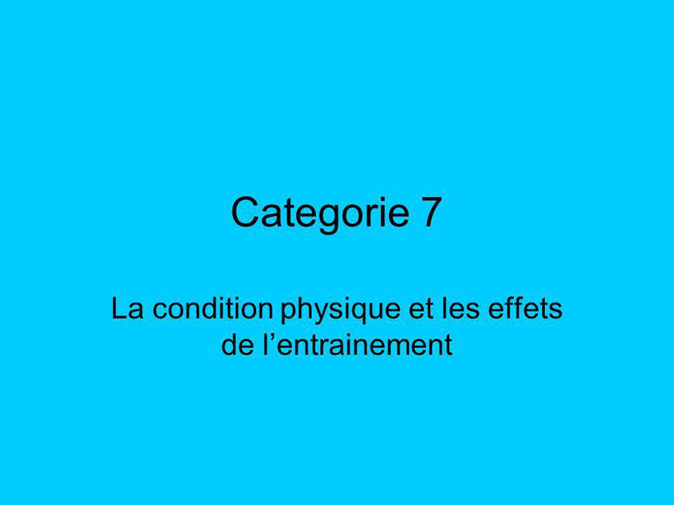 Categorie 7 La condition physique et les effets de lentrainement