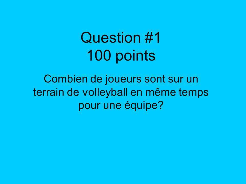 Question #1 100 points Combien de joueurs sont sur un terrain de volleyball en même temps pour une équipe?