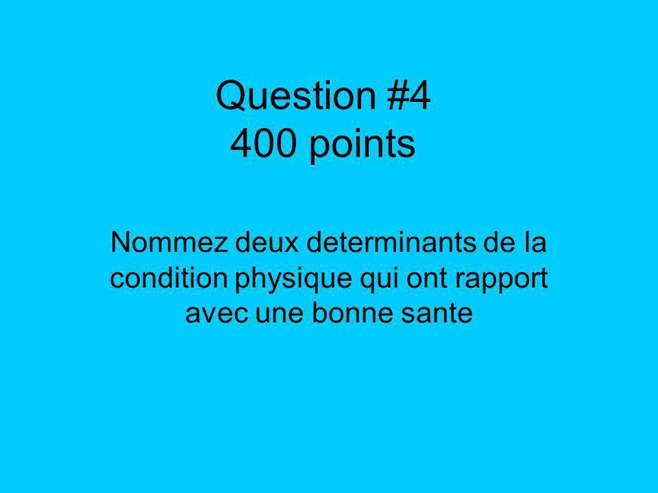 Question #4 400 points Nommez deux determinants de la condition physique qui ont rapport avec une bonne sante