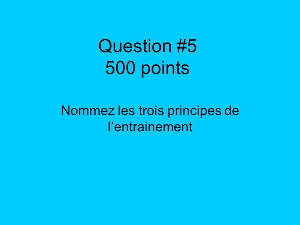 Question #5 500 points Nommez les trois principes de lentrainement