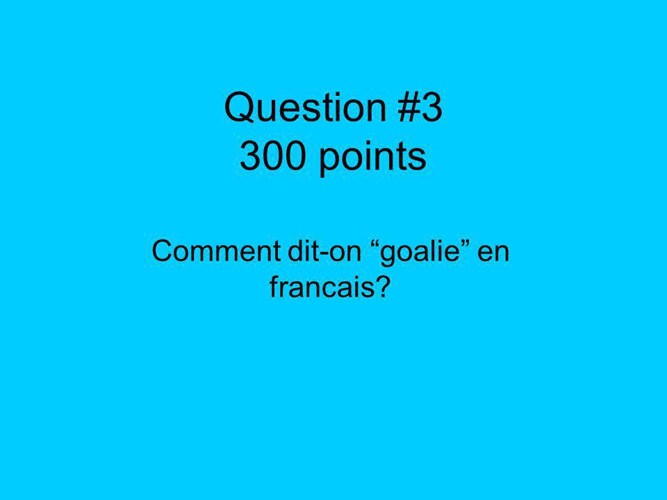 Question #3 300 points Comment dit-on goalie en francais