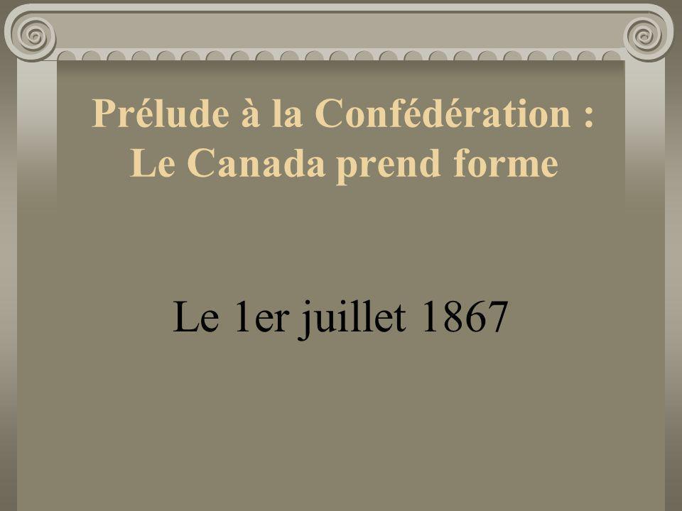 Prélude à la Confédération : Le Canada prend forme Le 1er juillet 1867