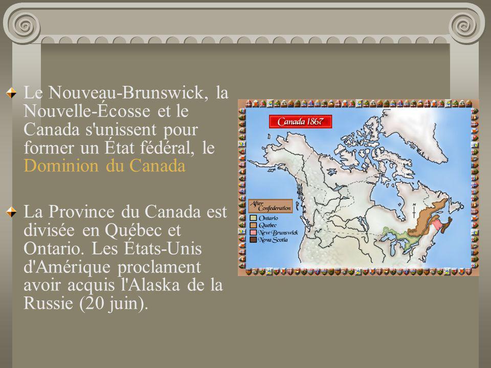 Le Nouveau-Brunswick, la Nouvelle-Écosse et le Canada s'unissent pour former un État fédéral, le Dominion du Canada La Province du Canada est divisée