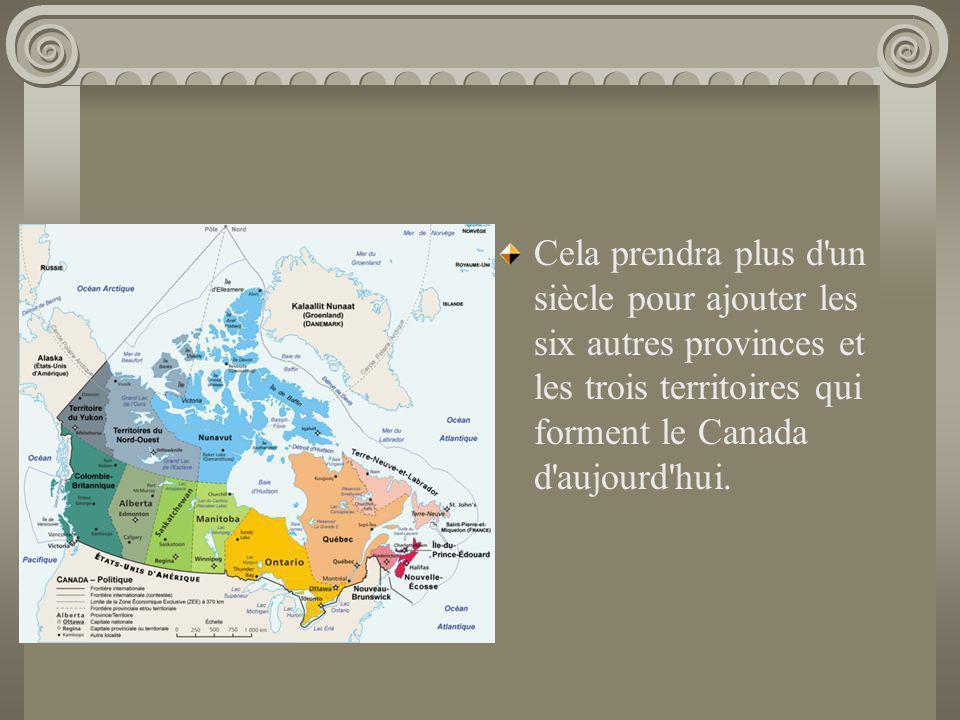 Cela prendra plus d'un siècle pour ajouter les six autres provinces et les trois territoires qui forment le Canada d'aujourd'hui.
