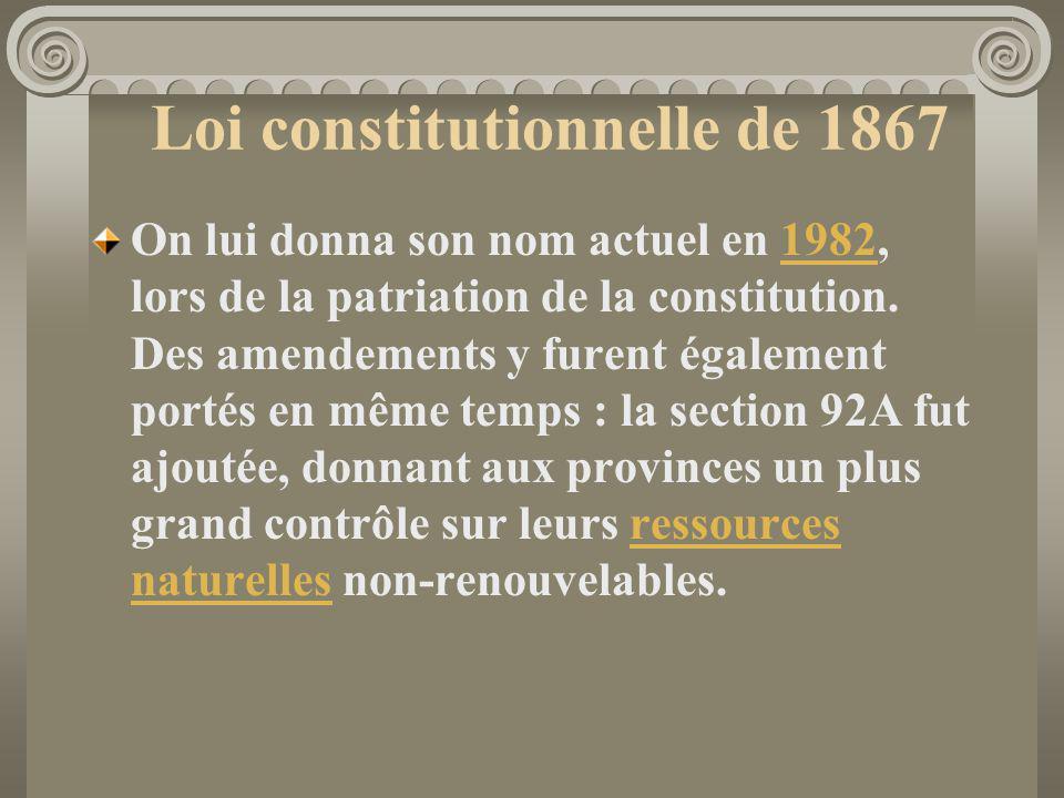 Loi constitutionnelle de 1867 On lui donna son nom actuel en 1982, lors de la patriation de la constitution. Des amendements y furent également portés