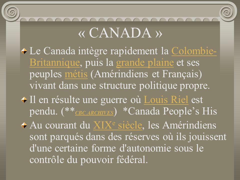 « CANADA » Le Canada intègre rapidement la Colombie- Britannique, puis la grande plaine et ses peuples métis (Amérindiens et Français) vivant dans une