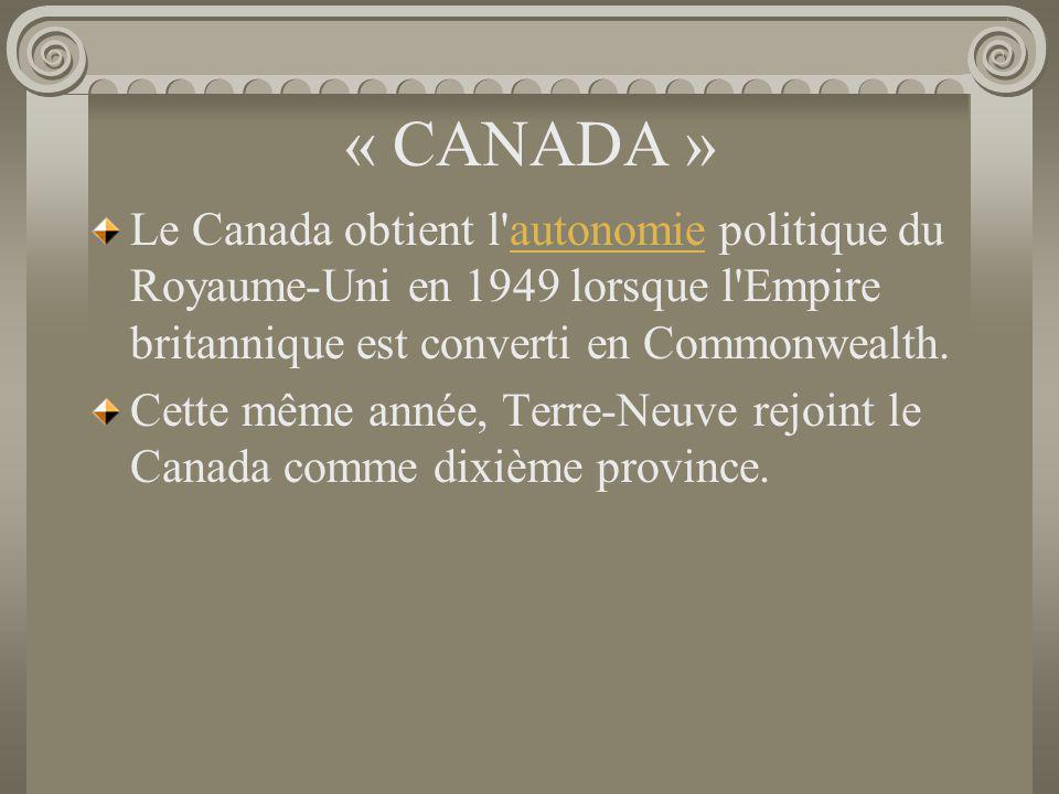 « CANADA » Le Canada obtient l'autonomie politique du Royaume-Uni en 1949 lorsque l'Empire britannique est converti en Commonwealth.autonomie Cette mê