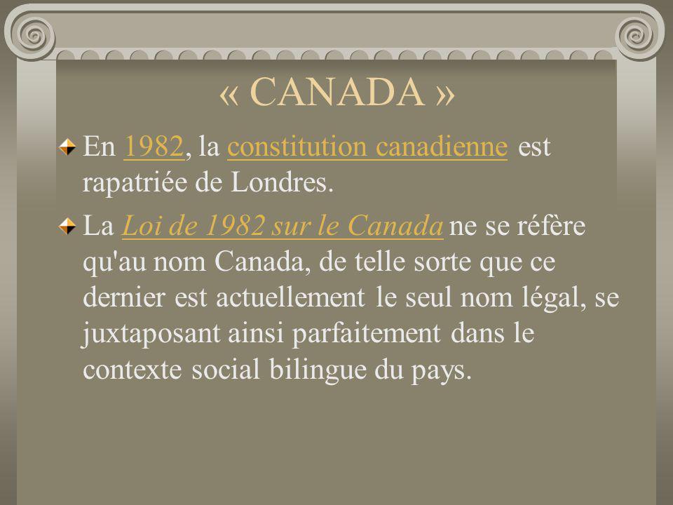 « CANADA » En 1982, la constitution canadienne est rapatriée de Londres.1982constitution canadienne La Loi de 1982 sur le Canada ne se réfère qu'au no