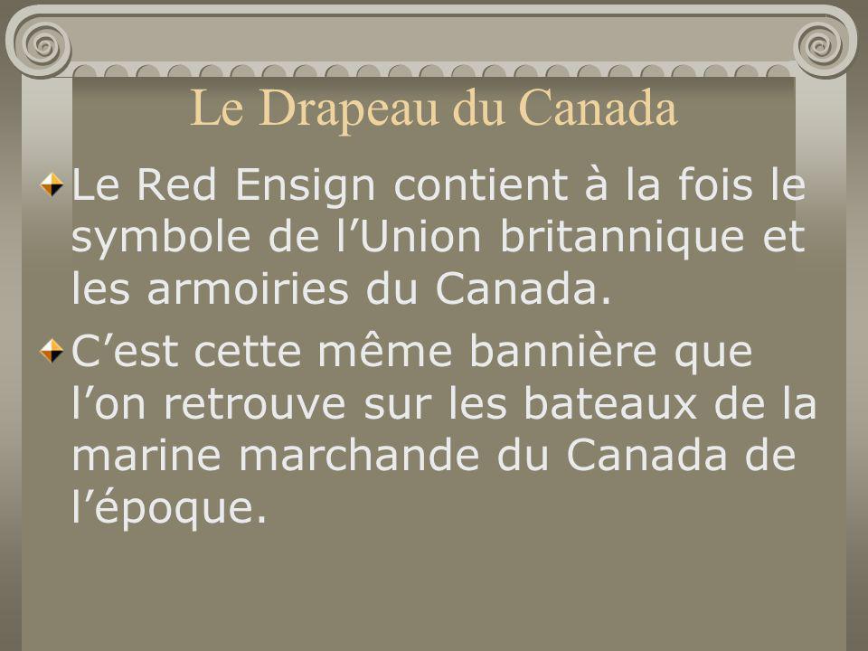 Le Drapeau du Canada Le Red Ensign contient à la fois le symbole de lUnion britannique et les armoiries du Canada. Cest cette même bannière que lon re