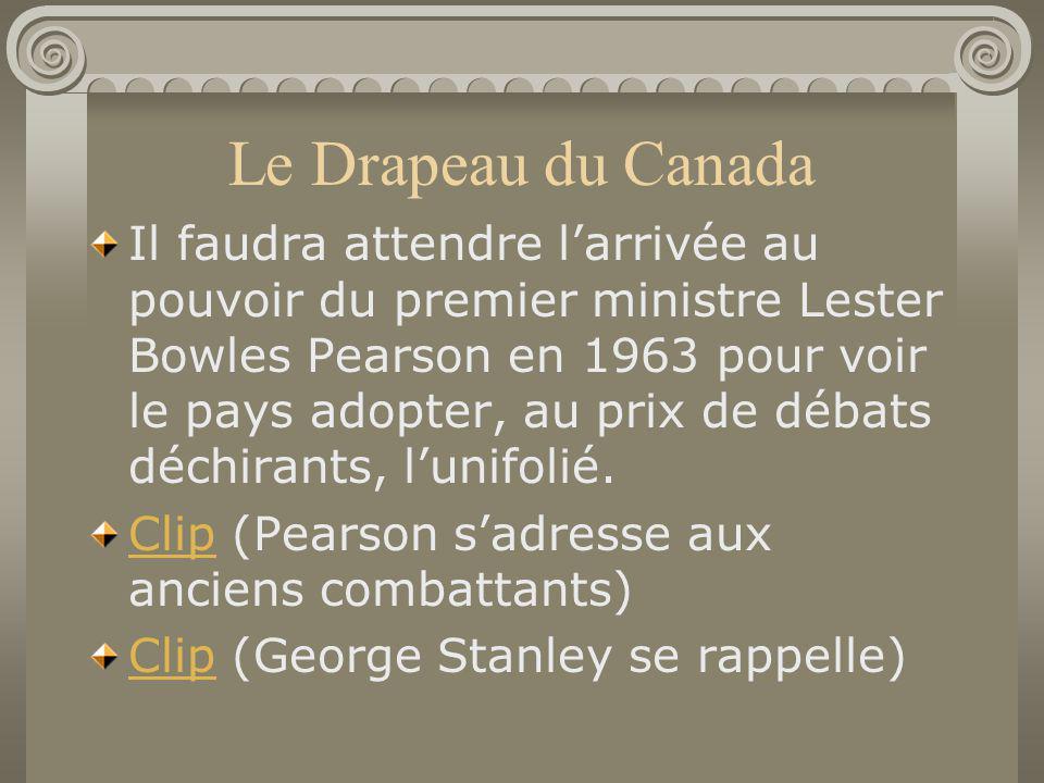 Le Drapeau du Canada Il faudra attendre larrivée au pouvoir du premier ministre Lester Bowles Pearson en 1963 pour voir le pays adopter, au prix de dé