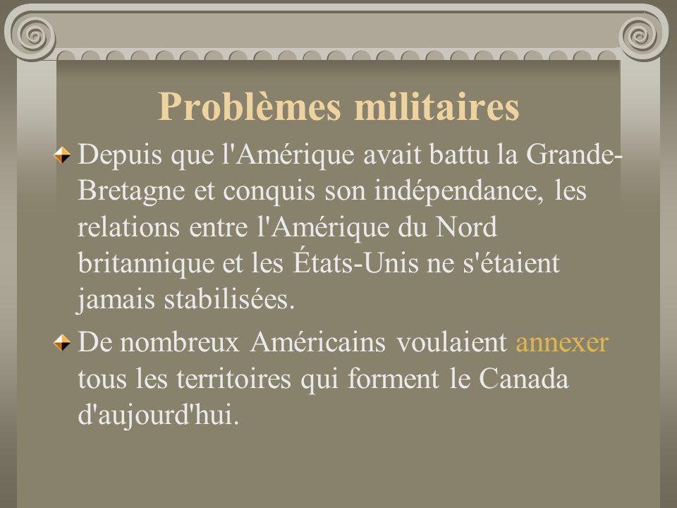 Problèmes militaires Depuis que l'Amérique avait battu la Grande- Bretagne et conquis son indépendance, les relations entre l'Amérique du Nord britann
