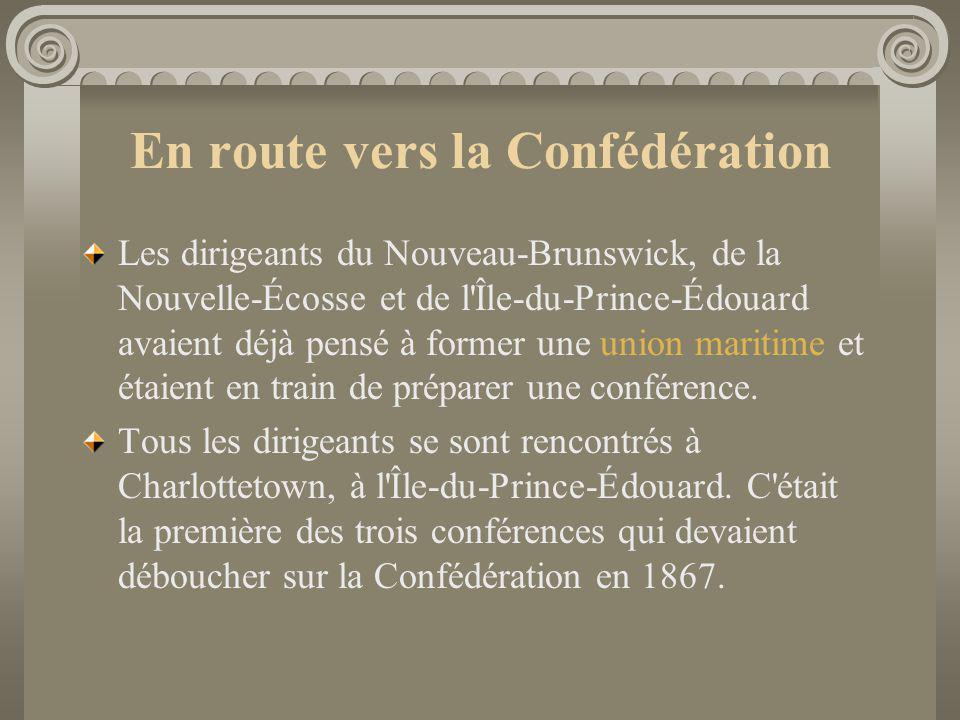 En route vers la Confédération Les dirigeants du Nouveau-Brunswick, de la Nouvelle-Écosse et de l'Île-du-Prince-Édouard avaient déjà pensé à former un