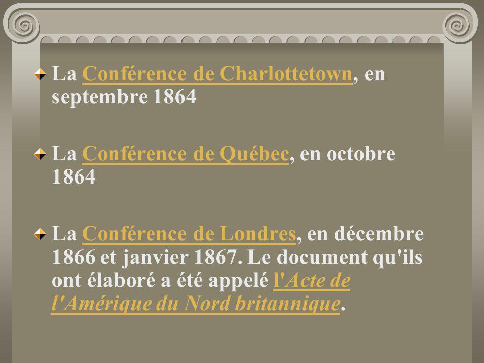 La Conférence de Charlottetown, en septembre 1864Conférence de Charlottetown La Conférence de Québec, en octobre 1864Conférence de Québec La Conférenc