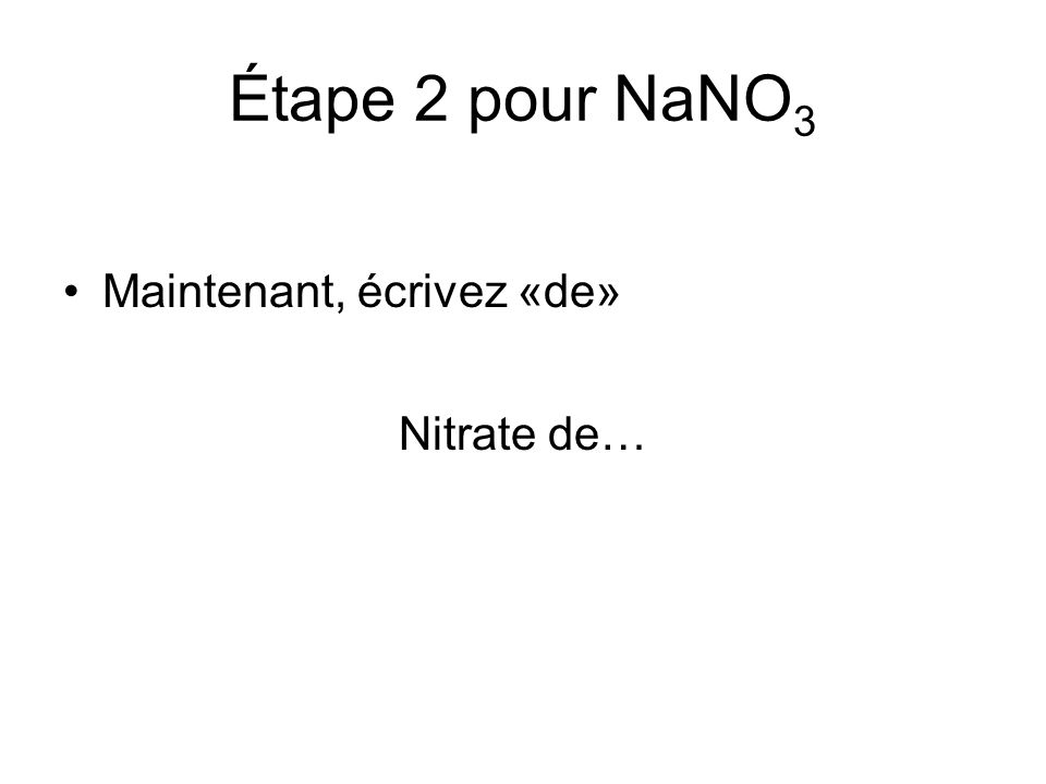 Étape 2 pour NaNO 3 Maintenant, écrivez «de» Nitrate de…