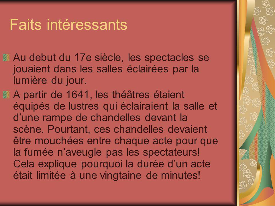 Faits intéressants Au debut du 17e siècle, les spectacles se jouaient dans les salles éclairées par la lumière du jour. A partir de 1641, les théâtres