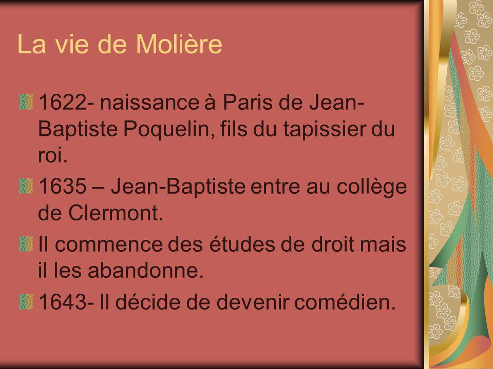 La vie de Molière 1622- naissance à Paris de Jean- Baptiste Poquelin, fils du tapissier du roi. 1635 – Jean-Baptiste entre au collège de Clermont. Il