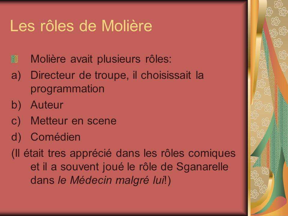 Les rôles de Molière Molière avait plusieurs rôles: a)Directeur de troupe, il choisissait la programmation b)Auteur c)Metteur en scene d)Comédien (Il