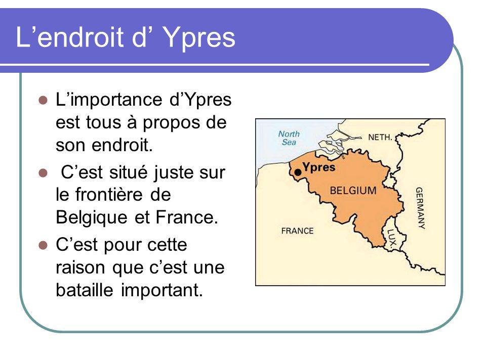 Lendroit d Ypres Limportance dYpres est tous à propos de son endroit. Cest situé juste sur le frontière de Belgique et France. Cest pour cette raison