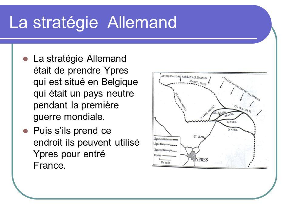 La stratégie Allemand La stratégie Allemand était de prendre Ypres qui est situé en Belgique qui était un pays neutre pendant la première guerre mondi