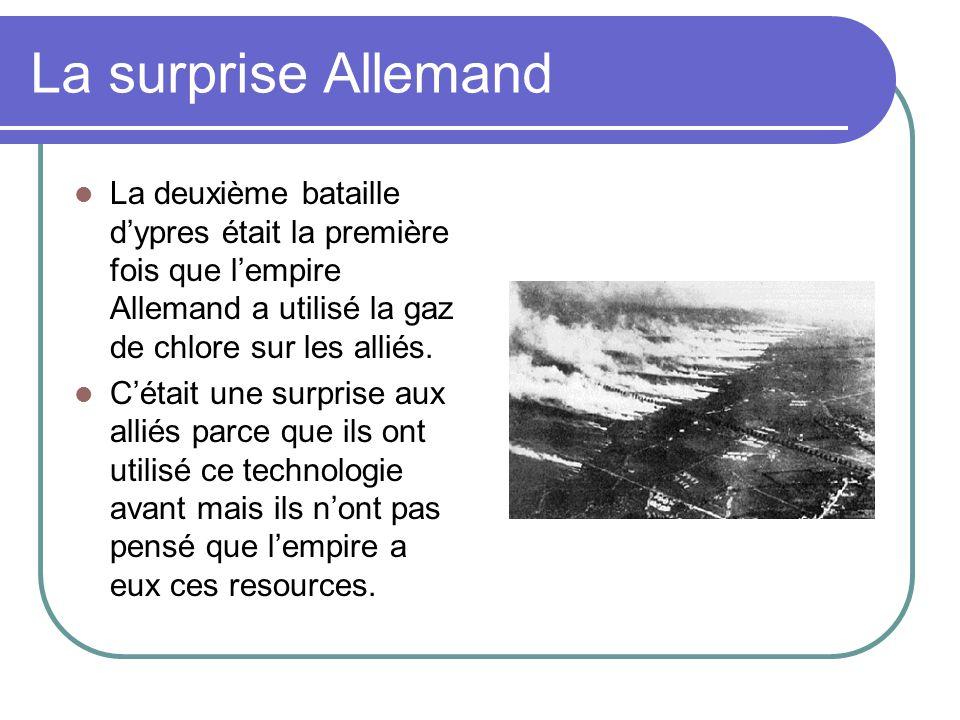 La surprise Allemand La deuxième bataille dypres était la première fois que lempire Allemand a utilisé la gaz de chlore sur les alliés. Cétait une sur