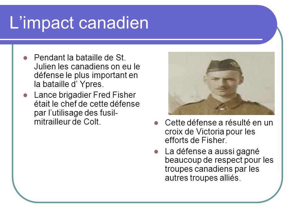 Limpact canadien Pendant la bataille de St. Julien les canadiens on eu le défense le plus important en la bataille d Ypres. Lance brigadier Fred Fishe