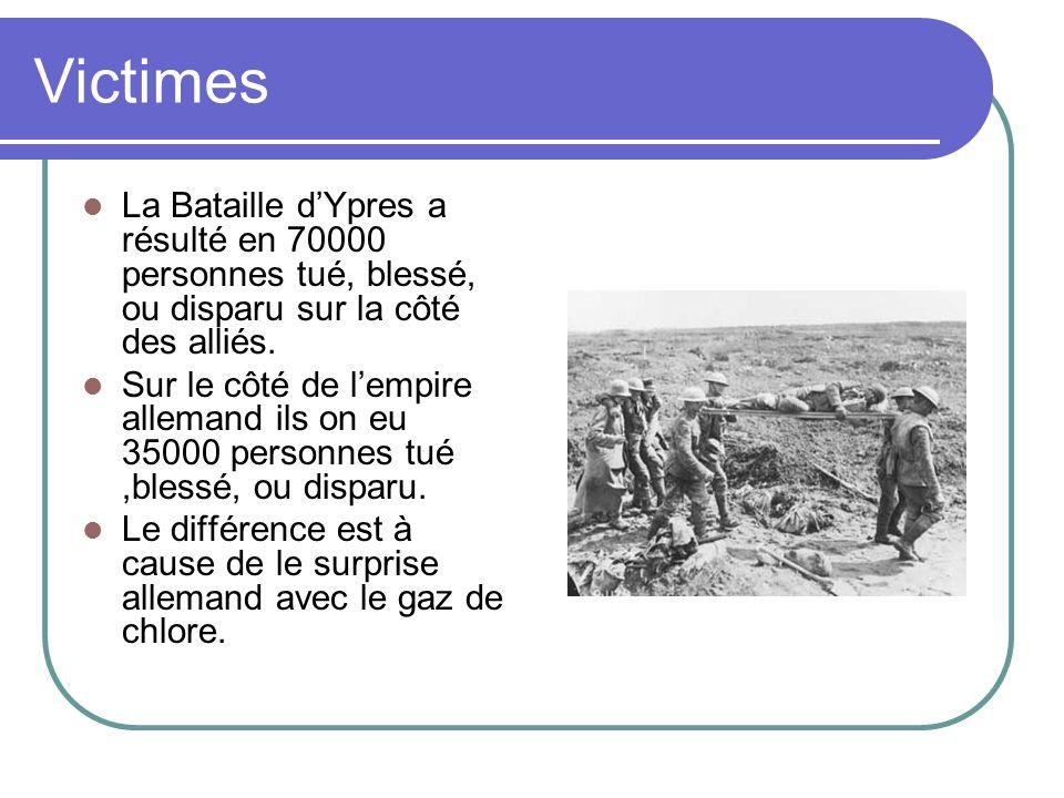 Victimes La Bataille dYpres a résulté en 70000 personnes tué, blessé, ou disparu sur la côté des alliés. Sur le côté de lempire allemand ils on eu 350