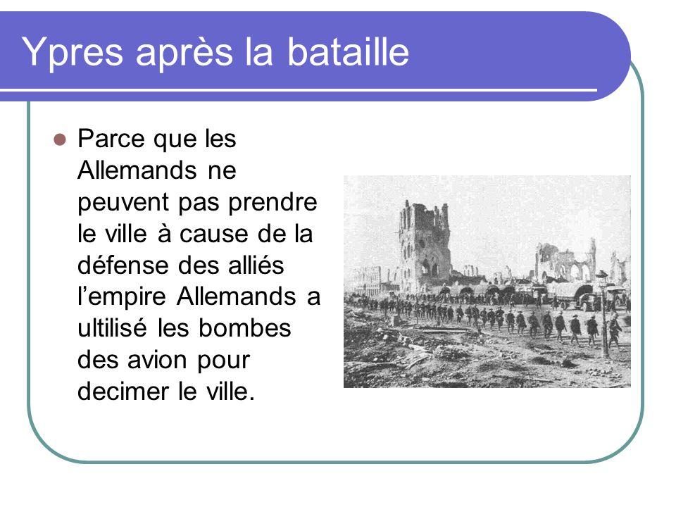 Ypres après la bataille Parce que les Allemands ne peuvent pas prendre le ville à cause de la défense des alliés lempire Allemands a ultilisé les bomb