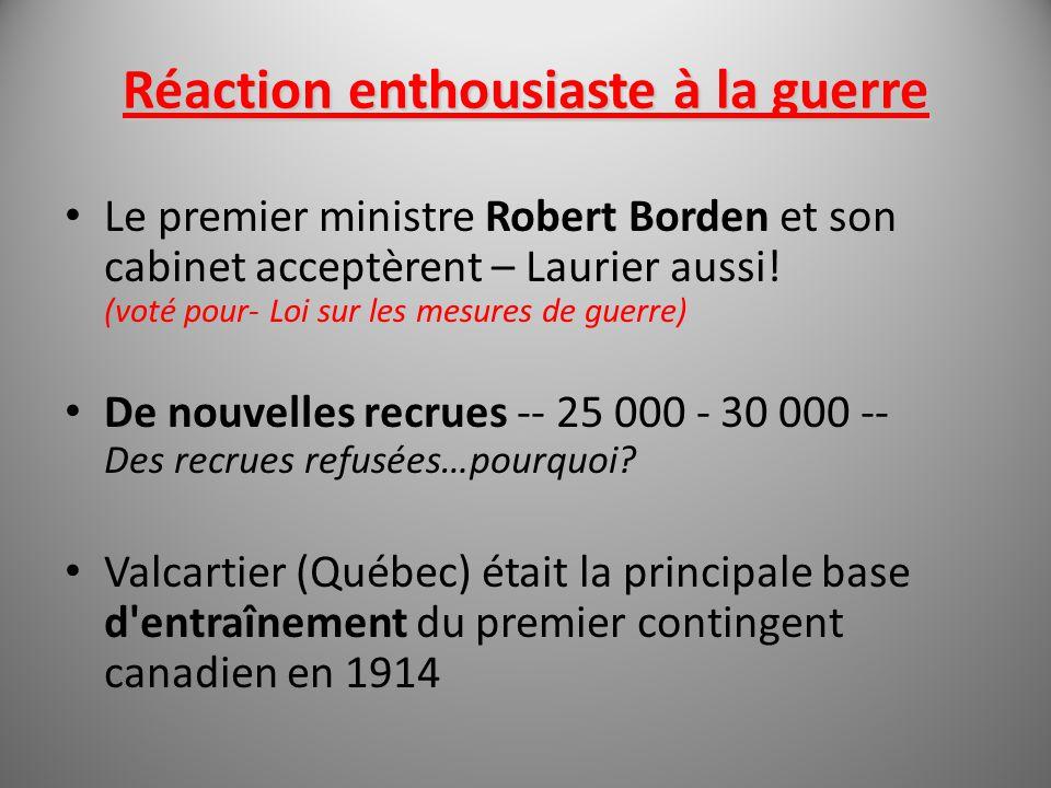 Réaction enthousiaste à la guerre Le premier ministre Robert Borden et son cabinet acceptèrent – Laurier aussi! (voté pour- Loi sur les mesures de gue