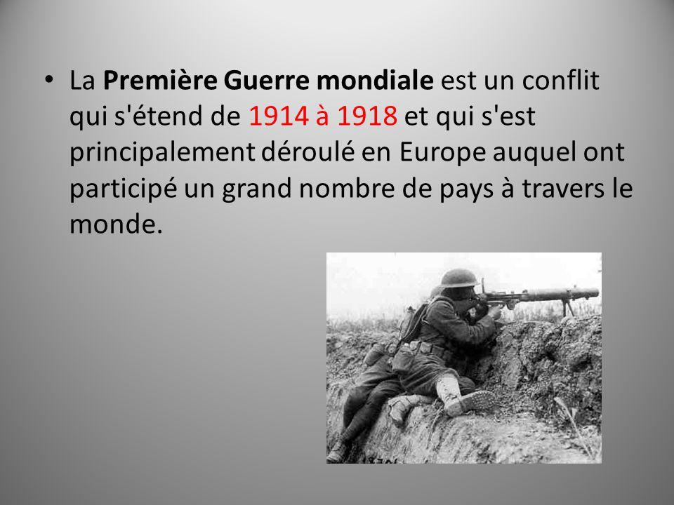 La Première Guerre mondiale est un conflit qui s'étend de 1914 à 1918 et qui s'est principalement déroulé en Europe auquel ont participé un grand nomb