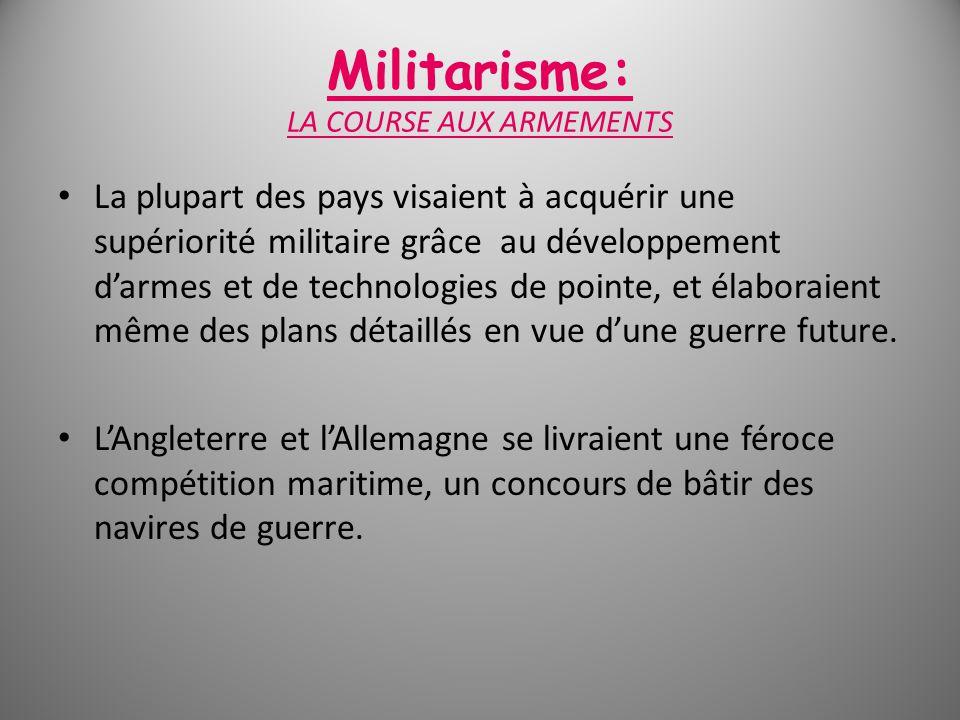 Militarisme: LA COURSE AUX ARMEMENTS La plupart des pays visaient à acquérir une supériorité militaire grâce au développement darmes et de technologie