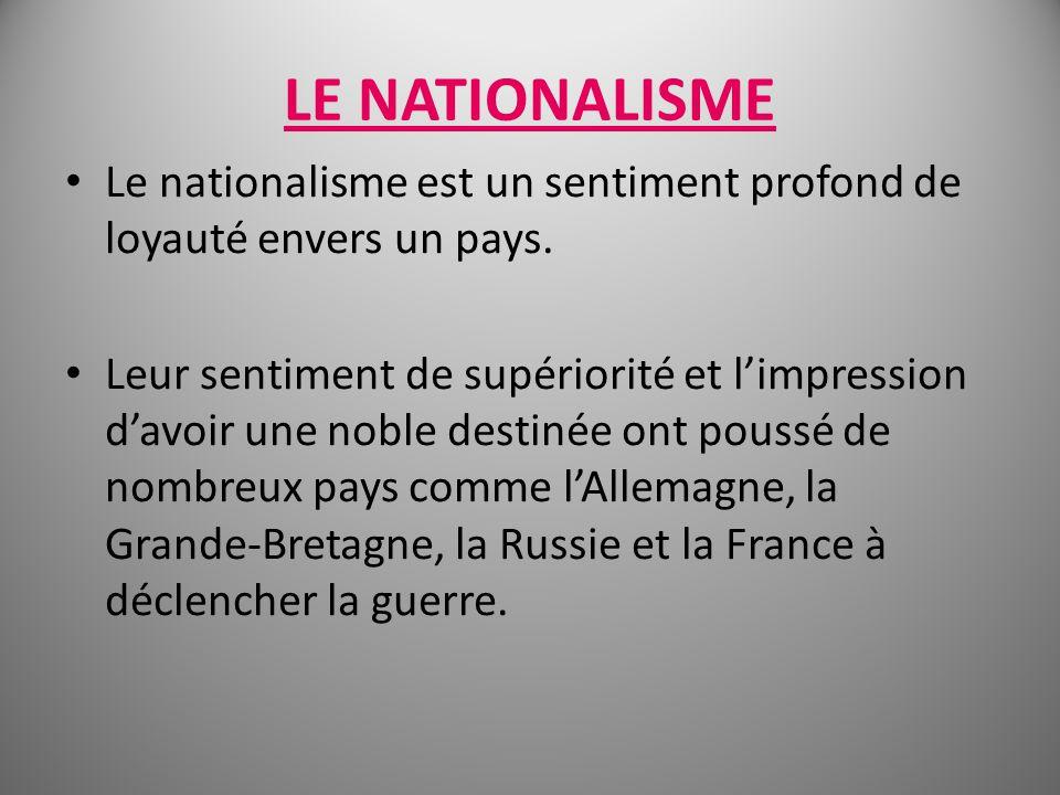 LE NATIONALISME Le nationalisme est un sentiment profond de loyauté envers un pays. Leur sentiment de supériorité et limpression davoir une noble dest