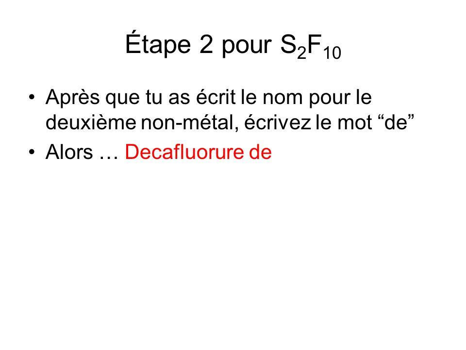 Étape 3 pour S 2 F 10 Maintenant, écrivez le nom du premier non-métal … avec le préfixe approprié en utilisant la feuille de référence # 3 encore Alors … Decafluorure de disoufre
