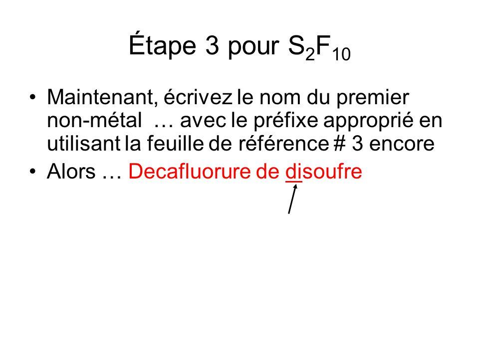 Un autre exemple … Nommez CCl 4 Étape 1: Tétrachlorure Étape 2: Tétrachlorure de Étape 3: Tétrachlorure de monocarbone Note: Sil y a seulement un atome du premier élément, nécrivez pas «mono» Réponse finale: Tétrachlorure de carbone