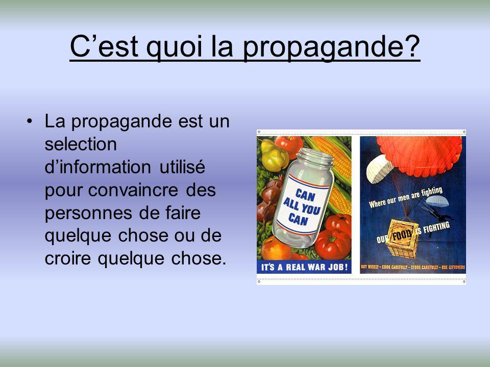 Cest quoi la propagande? La propagande est un selection dinformation utilisé pour convaincre des personnes de faire quelque chose ou de croire quelque