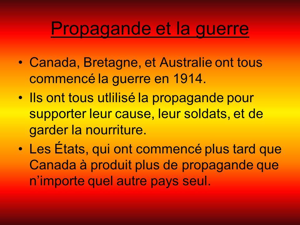 Propagande et la guerre Canada, Bretagne, et Australie ont tous commencé la guerre en 1914. Ils ont tous utlilisé la propagande pour supporter leur ca