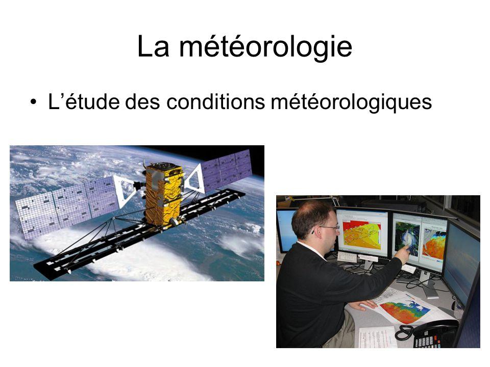 La météorologie Létude des conditions météorologiques