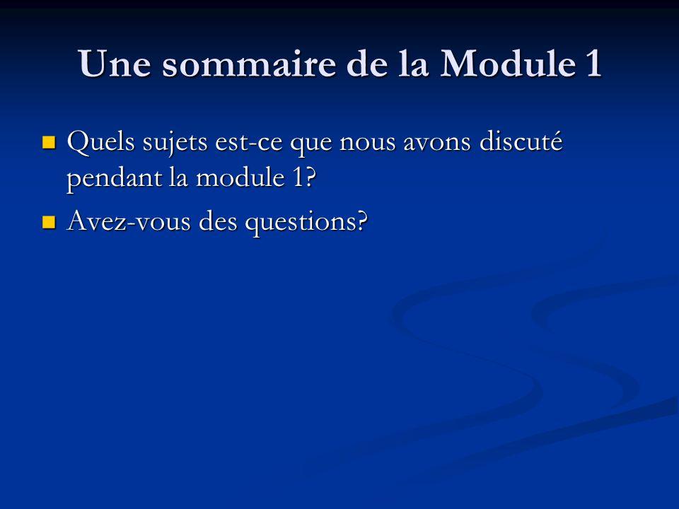 Une sommaire de la Module 1 Quels sujets est-ce que nous avons discuté pendant la module 1.