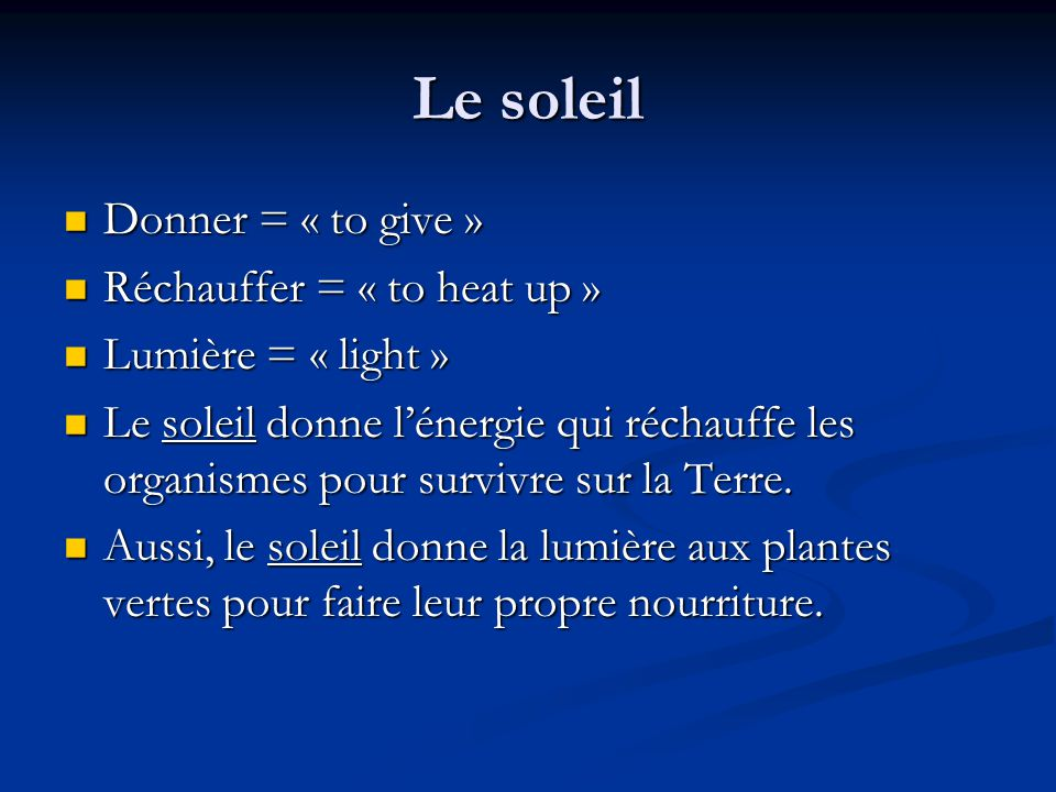 Le soleil Donner = « to give » Donner = « to give » Réchauffer = « to heat up » Réchauffer = « to heat up » Lumière = « light » Lumière = « light » Le