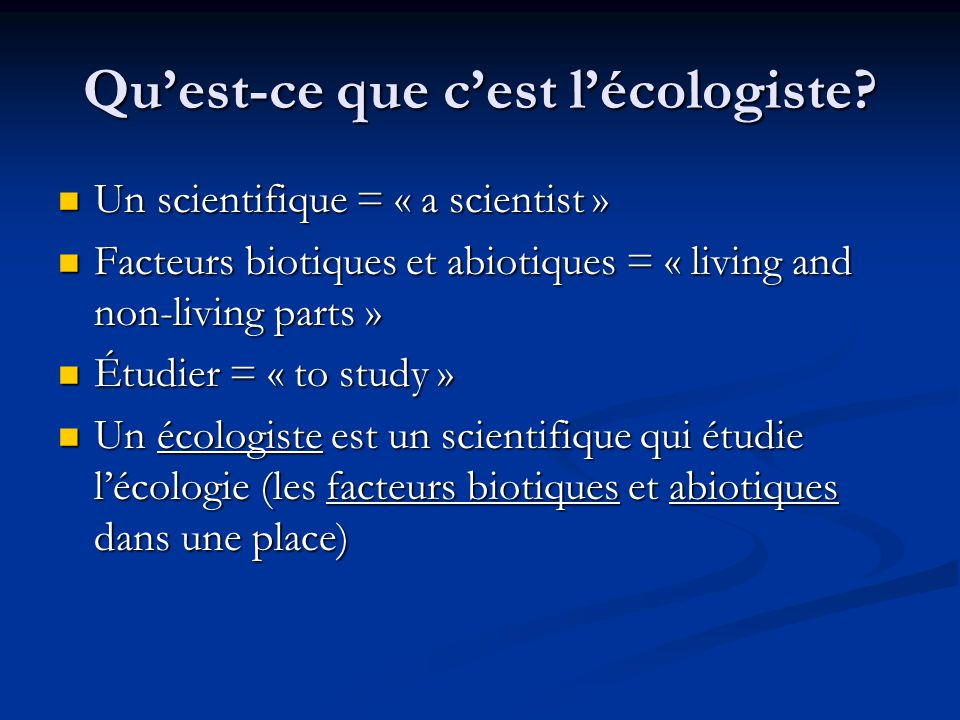 Quest-ce que cest lécologiste? Un scientifique = « a scientist » Un scientifique = « a scientist » Facteurs biotiques et abiotiques = « living and non